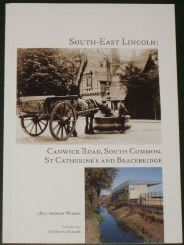 South-East Lincoln - Canwick Road, South Common, St Catherines and Bracebridge, edited by Andrew Walker